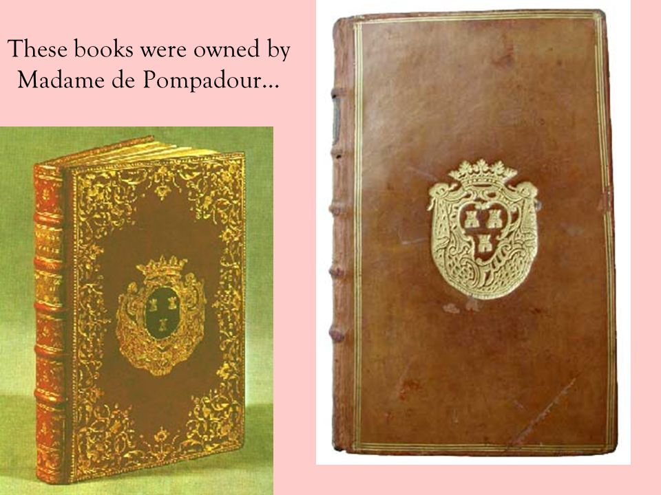 These books were owned by Madame de Pompadour…