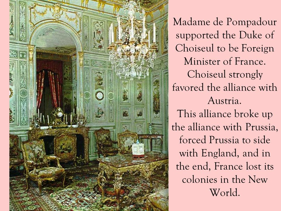 Madame de Pompadour supported the Duke of Choiseul to be Foreign Minister of France.