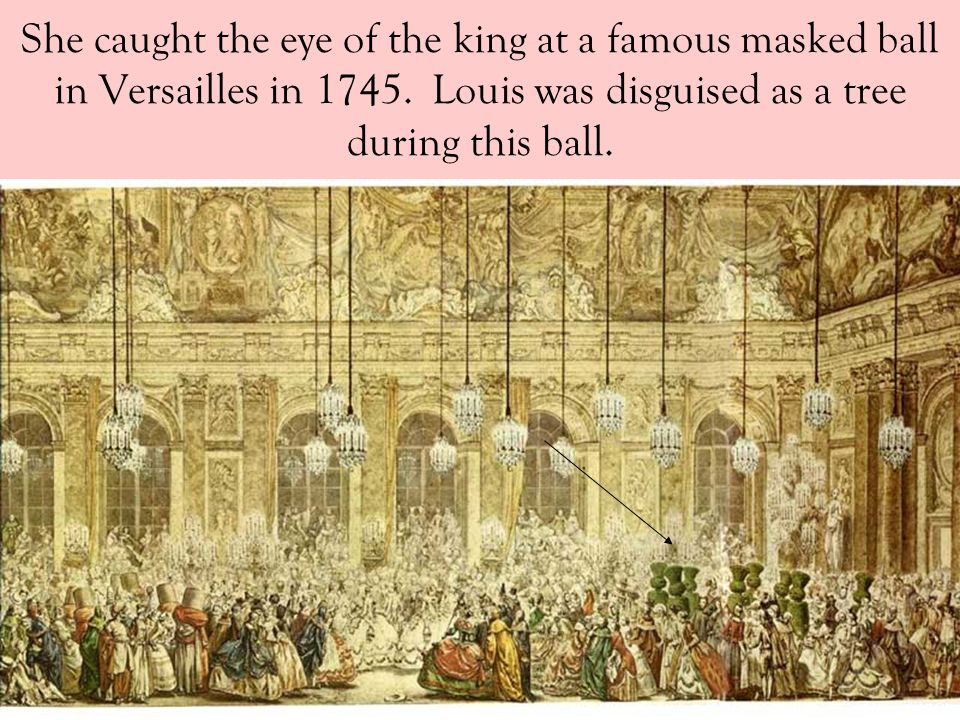 She caught the eye of the king at a famous masked ball in Versailles in 1745.