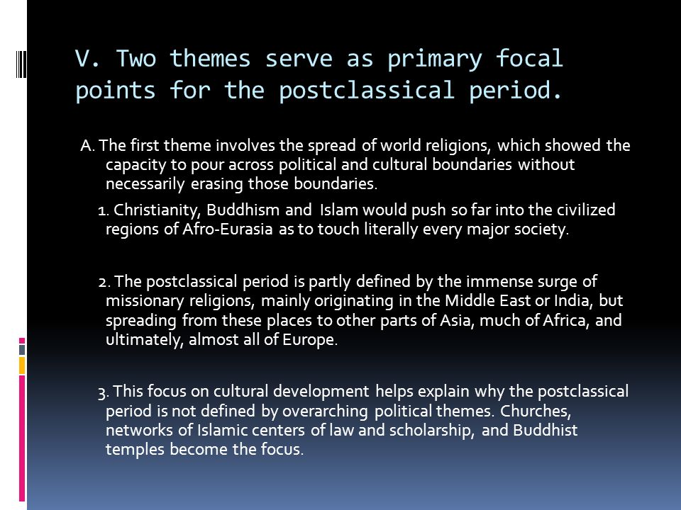 V. Two themes serve as primary focal points for the postclassical period. A. The first theme involves the spread of world religions, which showed the