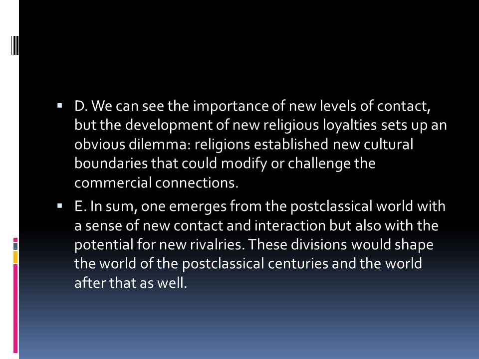 D. We can see the importance of new levels of contact, but the development of new religious loyalties sets up an obvious dilemma: religions establishe