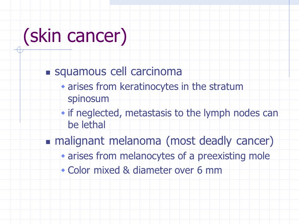 (skin cancer) squamous cell carcinoma arises from keratinocytes in the stratum spinosum if neglected, metastasis to the lymph nodes can be lethal mali