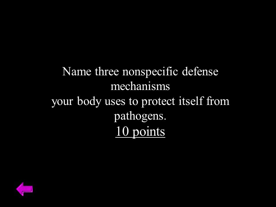 Name three nonspecific defense mechanisms your body uses to protect itself from pathogens.