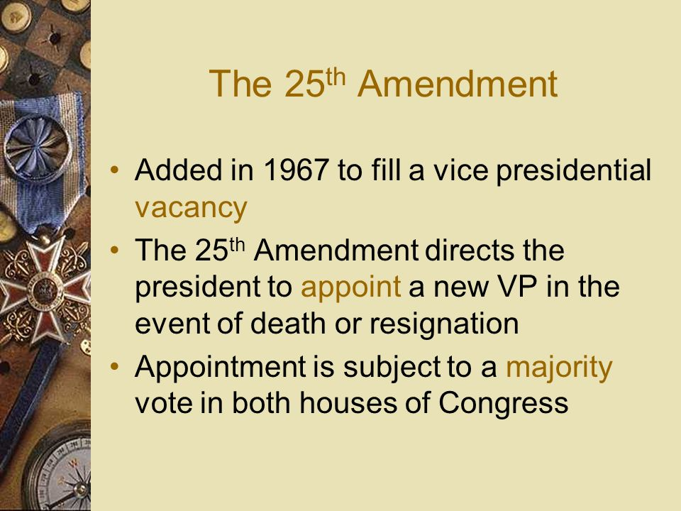 Succession 8 presidents have died in office through illness or assassination The Vice Presidency was initially the only provision for such an eventual