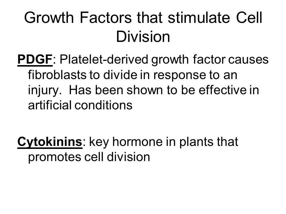 Growth Factors that stimulate Cell Division PDGF: Platelet-derived growth factor causes fibroblasts to divide in response to an injury. Has been shown
