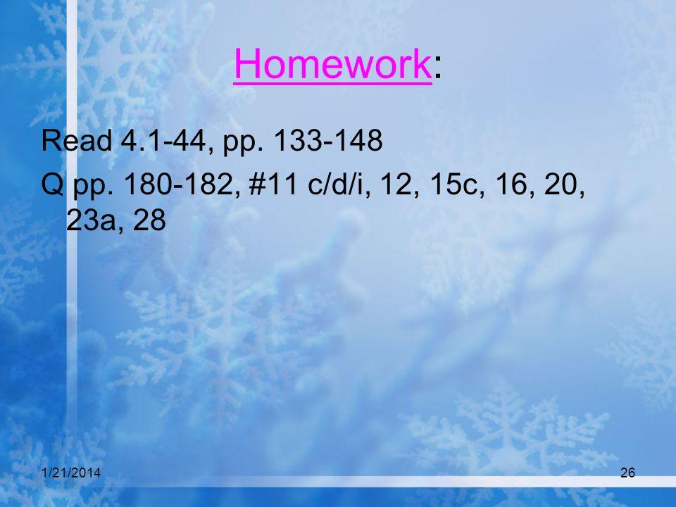 1/21/201426 Homework: Read 4.1-44, pp. 133-148 Q pp. 180-182, #11 c/d/i, 12, 15c, 16, 20, 23a, 28