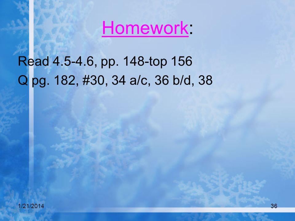 1/21/201436 Homework: Read 4.5-4.6, pp. 148-top 156 Q pg. 182, #30, 34 a/c, 36 b/d, 38