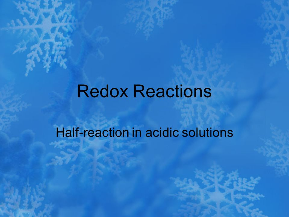 Redox Reactions Half-reaction in acidic solutions