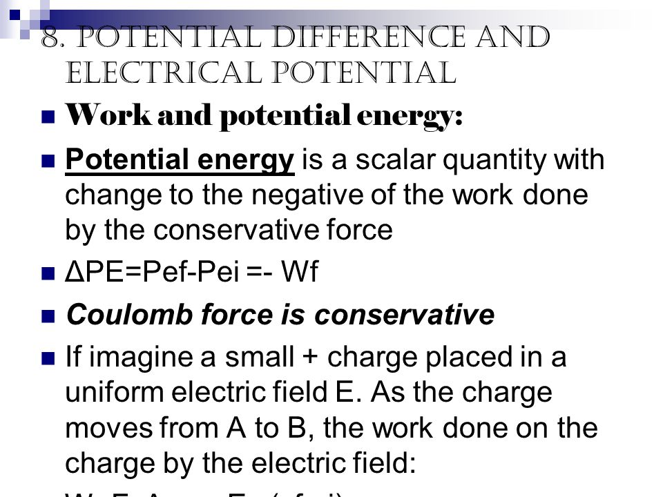 8. Potential difference and electrical potential Work and potential energy: Potential energy is a scalar quantity with change to the negative of the w
