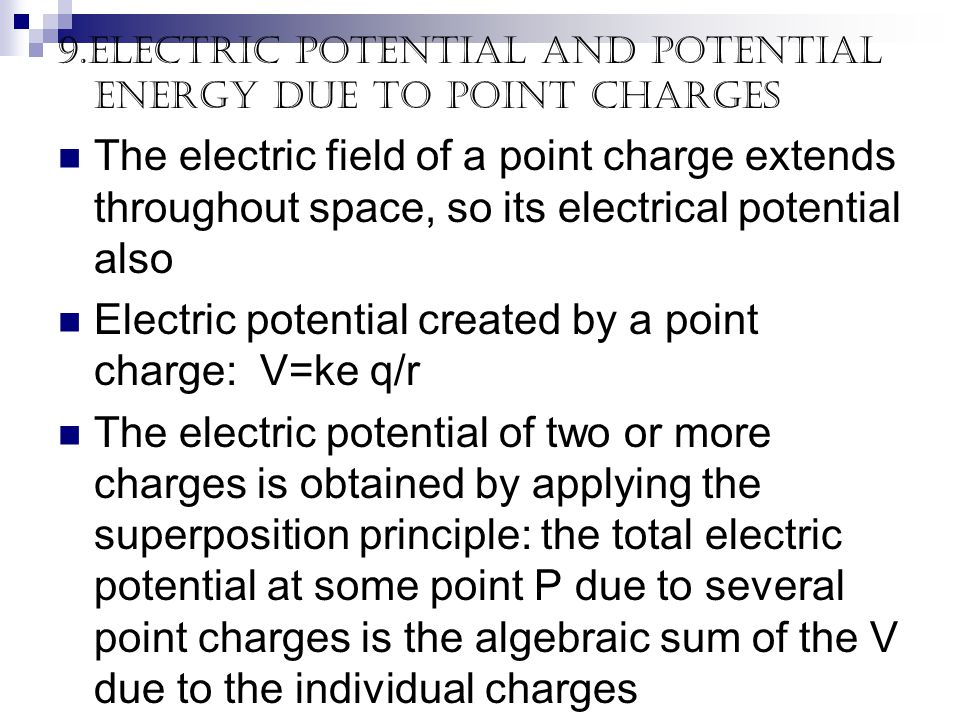 9.Electric potential and potential energy due to point charges The electric field of a point charge extends throughout space, so its electrical potent