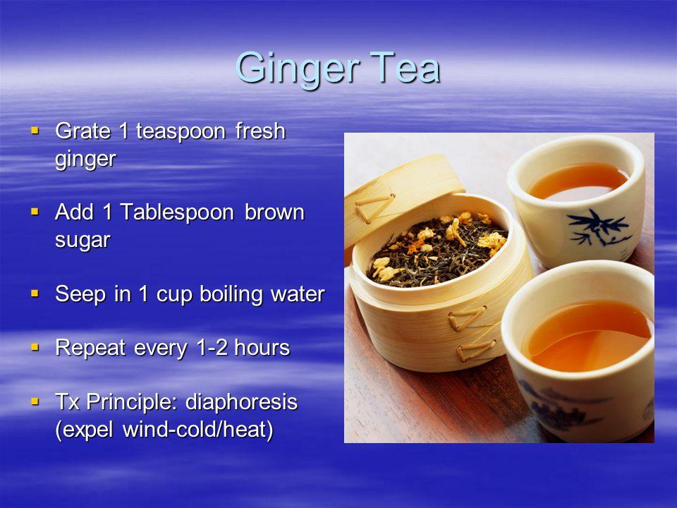 Ginger Tea Grate 1 teaspoon fresh ginger Grate 1 teaspoon fresh ginger Add 1 Tablespoon brown sugar Add 1 Tablespoon brown sugar Seep in 1 cup boiling