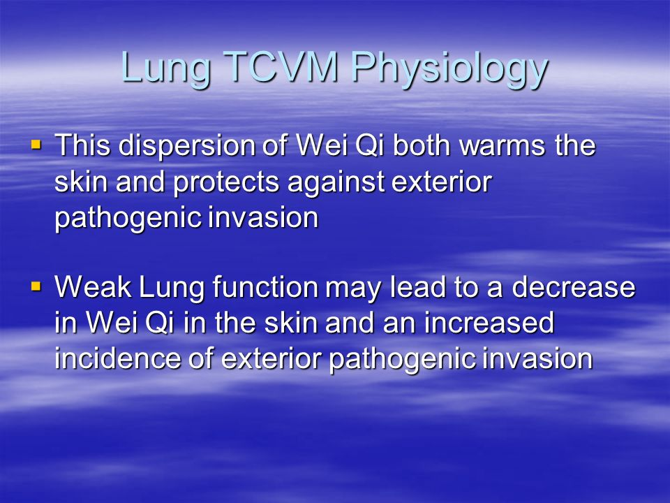 Lung TCVM Physiology This dispersion of Wei Qi both warms the skin and protects against exterior pathogenic invasion This dispersion of Wei Qi both wa