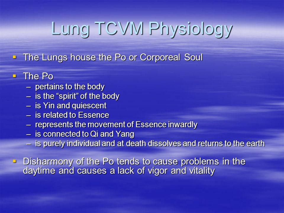 Lung TCVM Physiology The Lungs house the Po or Corporeal Soul The Lungs house the Po or Corporeal Soul The Po The Po –pertains to the body –is the spi