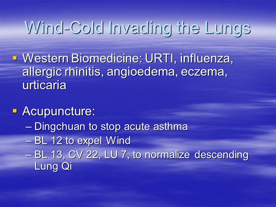 Wind-Cold Invading the Lungs Western Biomedicine: URTI, influenza, allergic rhinitis, angioedema, eczema, urticaria Western Biomedicine: URTI, influen