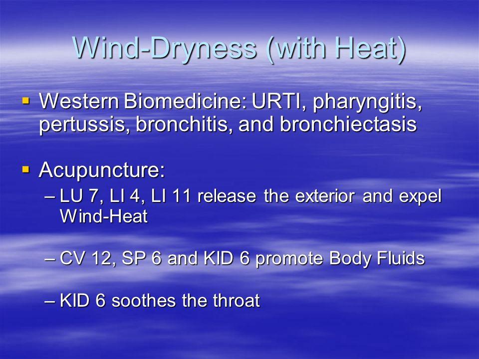 Wind-Dryness (with Heat) Western Biomedicine: URTI, pharyngitis, pertussis, bronchitis, and bronchiectasis Western Biomedicine: URTI, pharyngitis, per