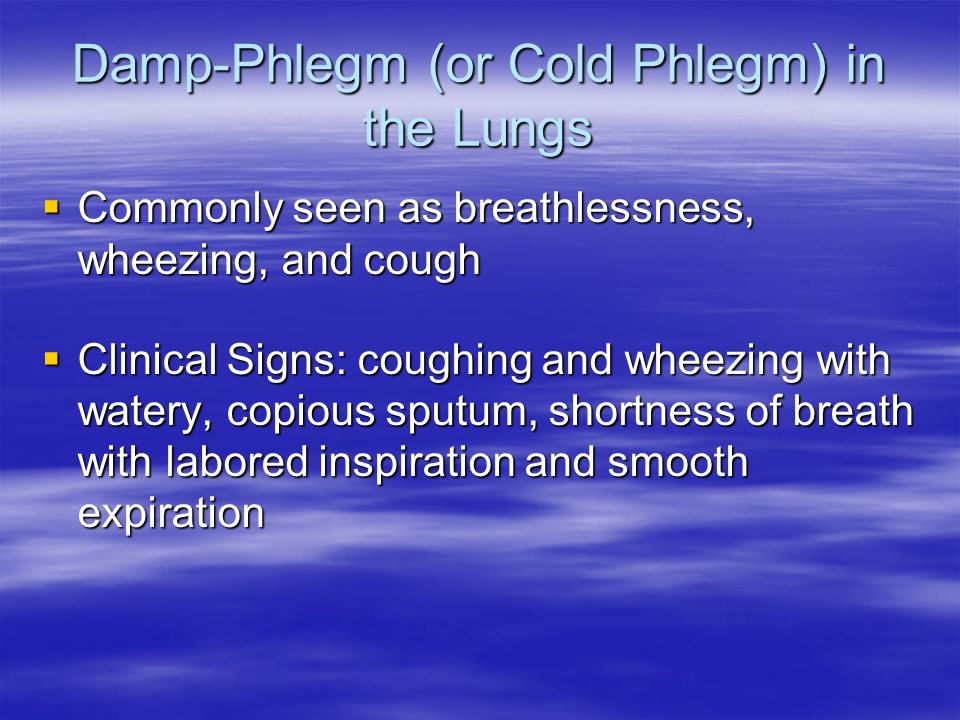 Damp-Phlegm (or Cold Phlegm) in the Lungs Commonly seen as breathlessness, wheezing, and cough Commonly seen as breathlessness, wheezing, and cough Cl