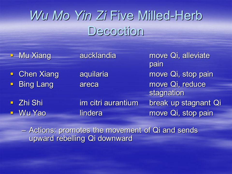 Wu Mo Yin Zi Five Milled-Herb Decoction Mu Xiang aucklandiamove Qi, alleviate pain Mu Xiang aucklandiamove Qi, alleviate pain Chen Xiang aquilariamove