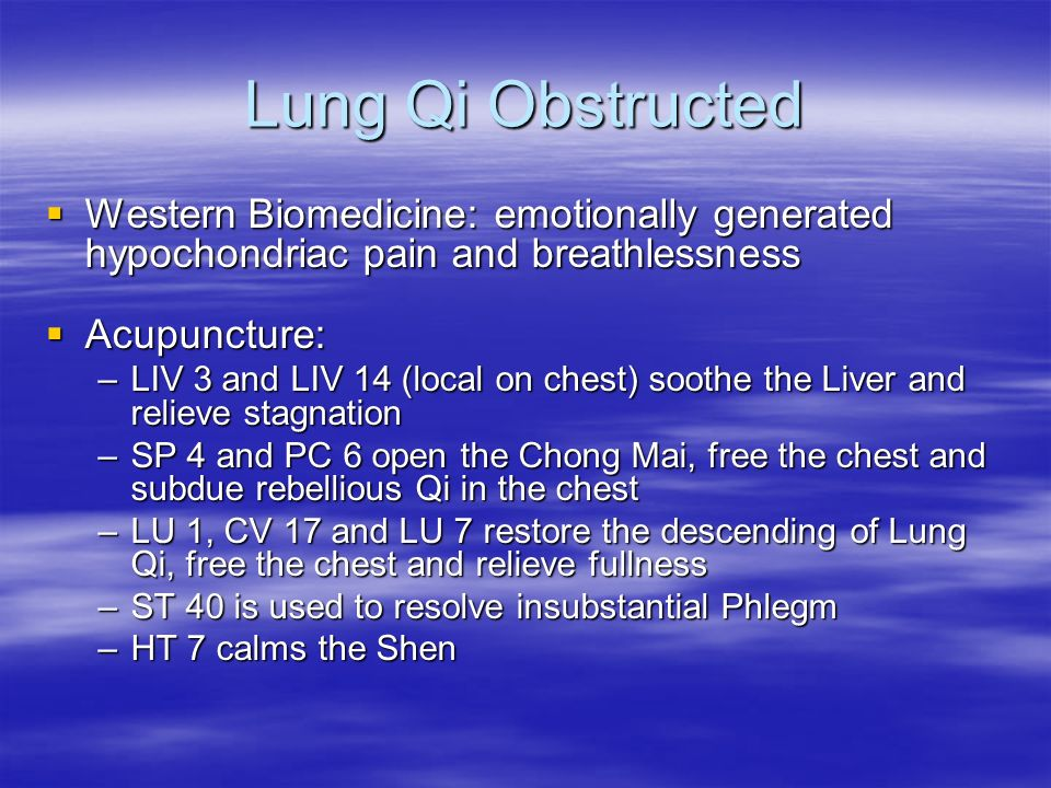 Lung Qi Obstructed Western Biomedicine: emotionally generated hypochondriac pain and breathlessness Western Biomedicine: emotionally generated hypocho