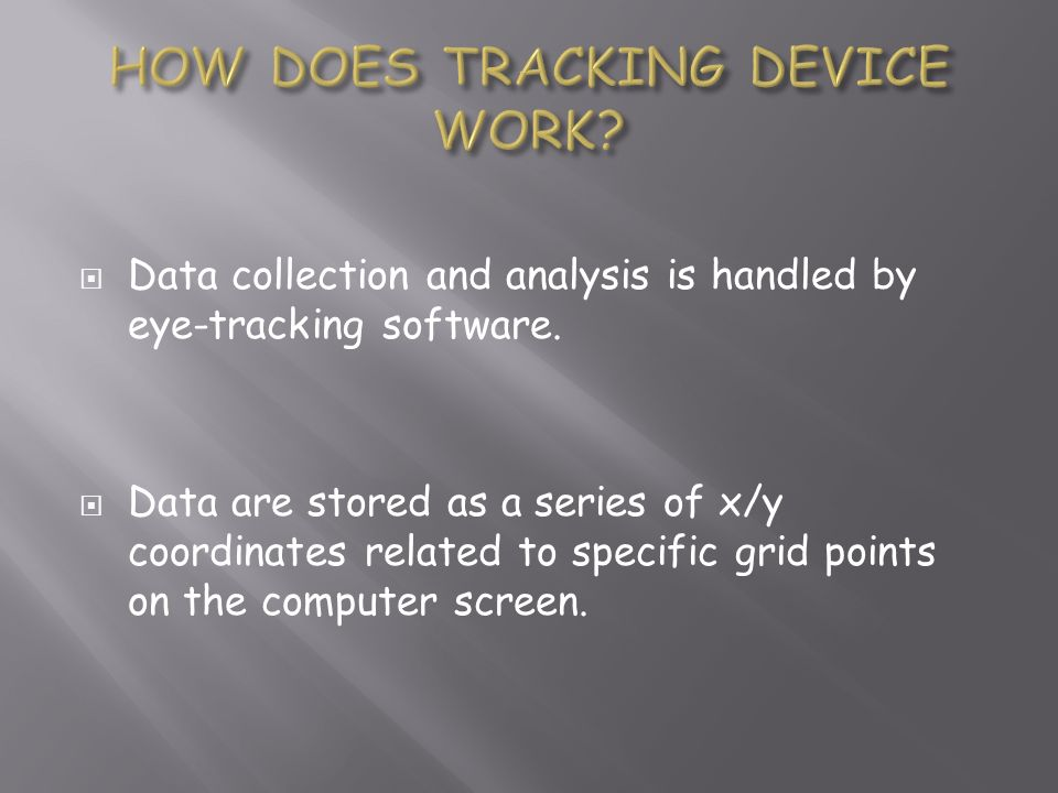 Data collection and analysis is handled by eye-tracking software. Data are stored as a series of x/y coordinates related to specific grid points on th