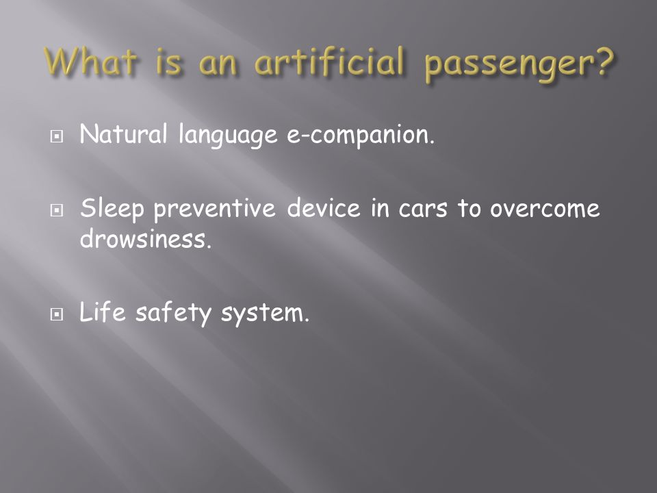 Natural language e-companion. Sleep preventive device in cars to overcome drowsiness. Life safety system.