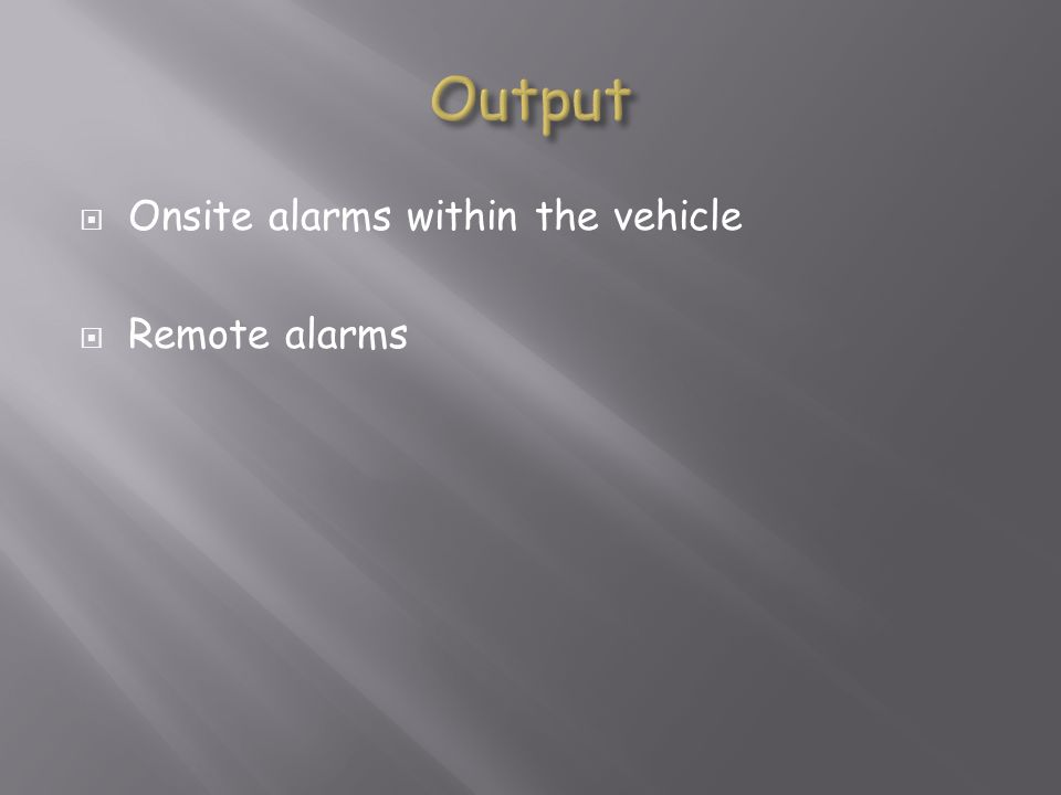 Onsite alarms within the vehicle Remote alarms