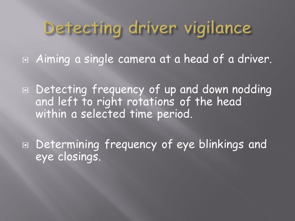 Aiming a single camera at a head of a driver. Detecting frequency of up and down nodding and left to right rotations of the head within a selected tim