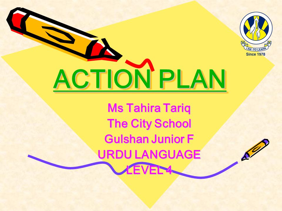 ACTION PLAN Ms Tahira Tariq The City School Gulshan Junior F URDU LANGUAGE LEVEL 4