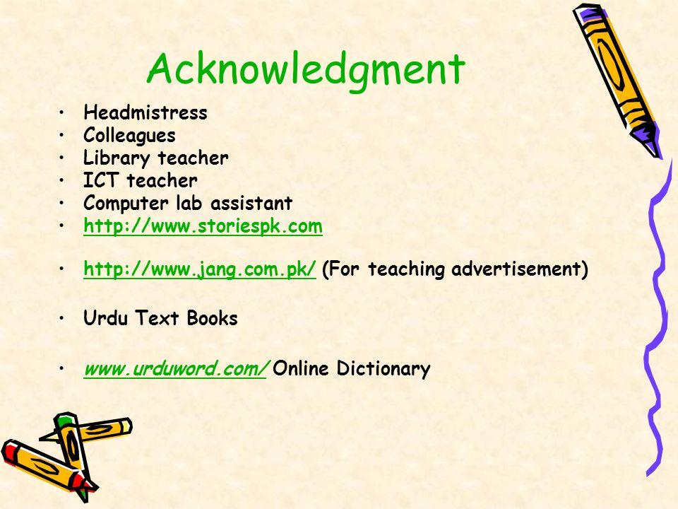 Acknowledgment Headmistress Colleagues Library teacher ICT teacher Computer lab assistant http://www.storiespk.com http://www.jang.com.pk/ (For teachi
