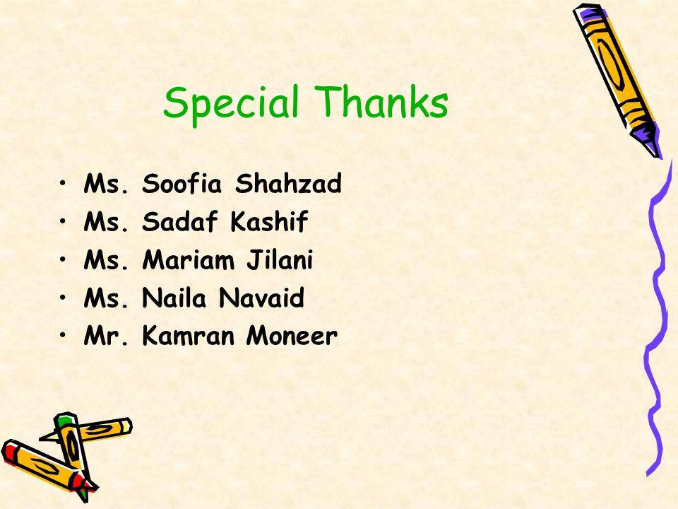 Special Thanks Ms. Soofia Shahzad Ms. Sadaf Kashif Ms. Mariam Jilani Ms. Naila Navaid Mr. Kamran Moneer