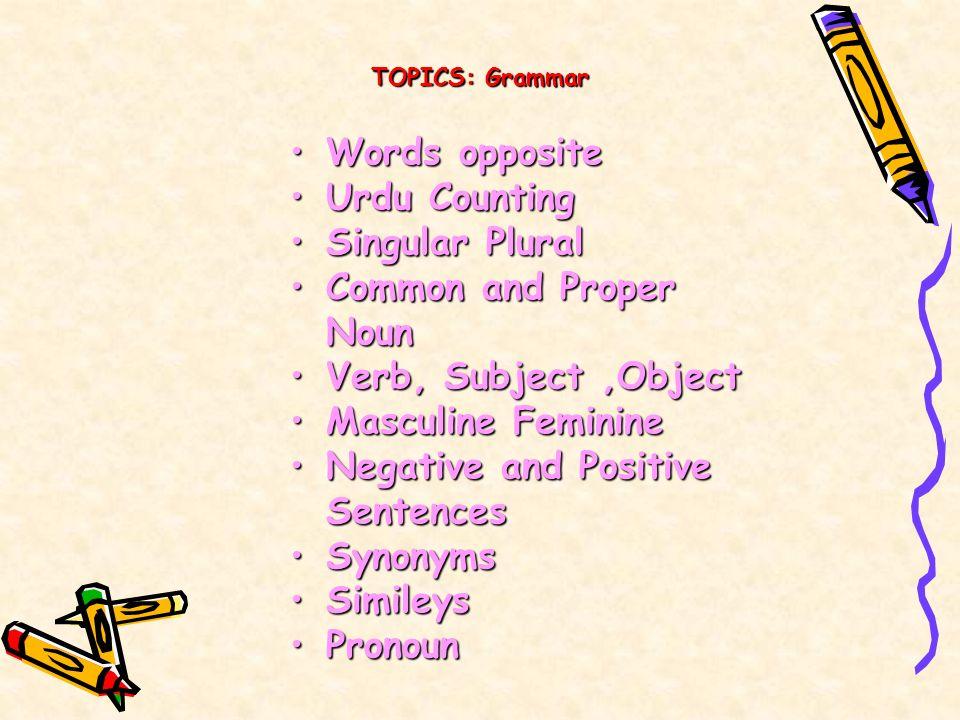 TOPICS: Grammar Words oppositeWords opposite Urdu CountingUrdu Counting Singular PluralSingular Plural Common and Proper NounCommon and Proper Noun Ve