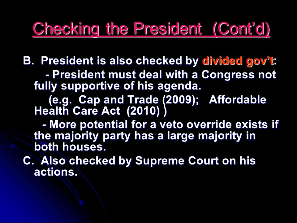 Checking the President (Contd) Checking the President (Contd) B. President is also checked by divided govt: - President must deal with a Congress not