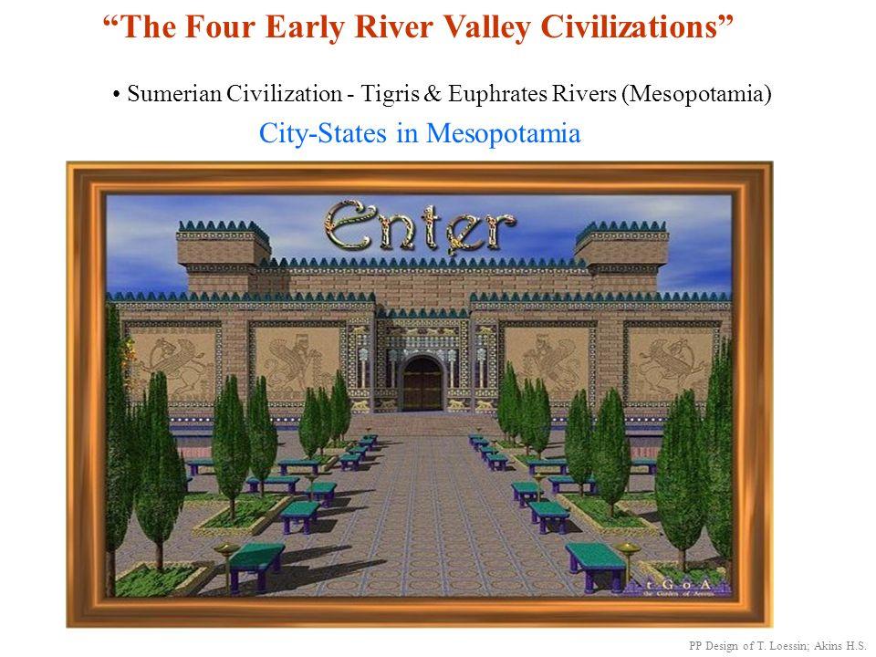 Unit 1 4 early River Valley Civilizations Sumerian Civilization - Tigris & Euphrates Rivers (Mesopotamia) Egyptian Civilization - Nile River Harappan