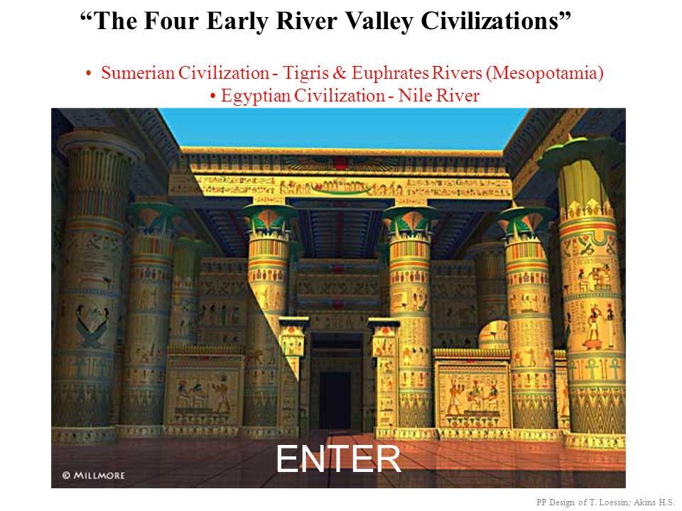 4 early River Valley Civilizations PP Design of T. Loessin; Akins H.S. Sumerian Civilization - Tigris & Euphrates Rivers (Mesopotamia) Egyptian Civili
