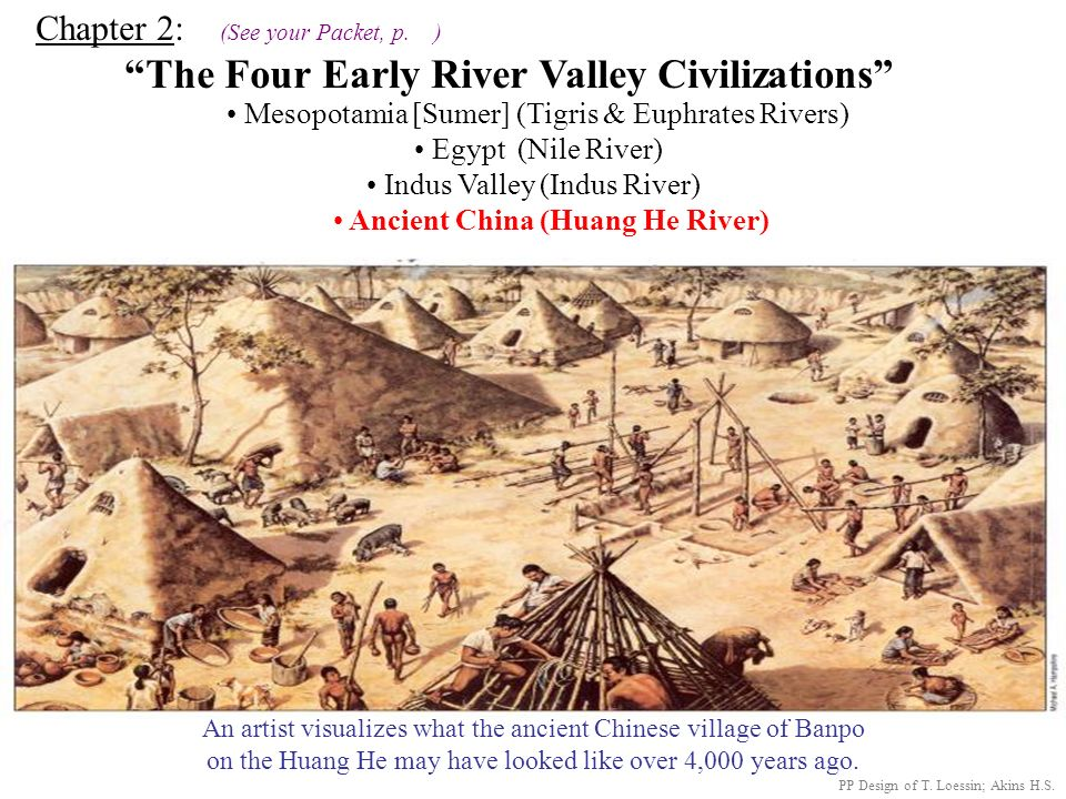 4 early River Valley Civilizations Ancient China - Huang He River PP Design of T. Loessin; Akins H.S. Sumerian Civilization - Tigris & Euphrates River