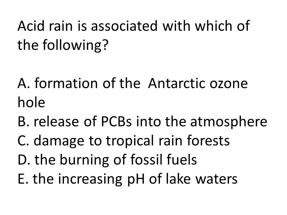 Acid rain is associated with which of the following? A. formation of the Antarctic ozone hole B. release of PCBs into the atmosphere C. damage to trop