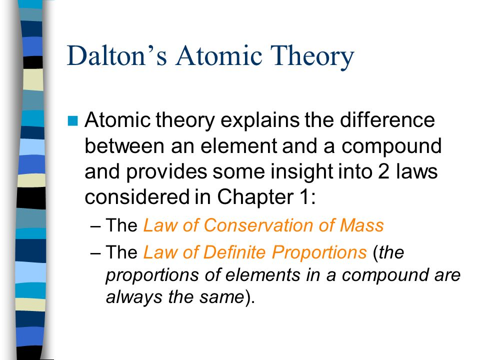Daltons Atomic Theory Atomic theory explains the difference between an element and a compound and provides some insight into 2 laws considered in Chap