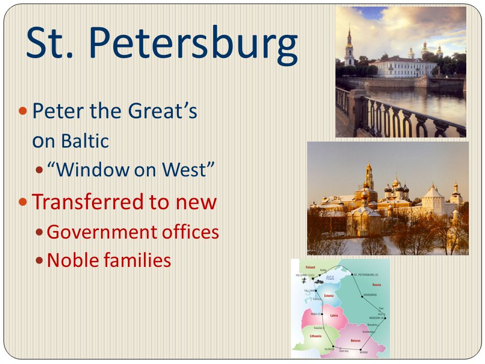 St. Petersburg Peter the Greats capital o n Baltic Window on West Transferred to new capital Government offices Noble families