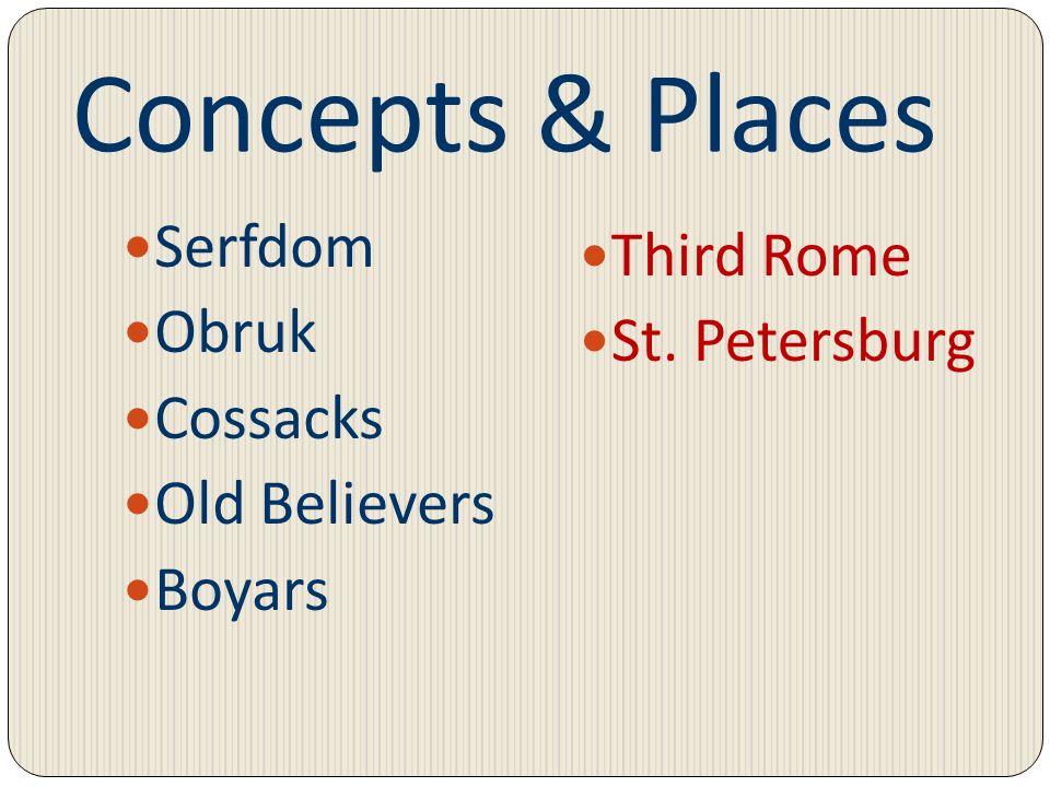 Concepts & Places Serfdom Obruk Cossacks Old Believers Boyars Third Rome St. Petersburg