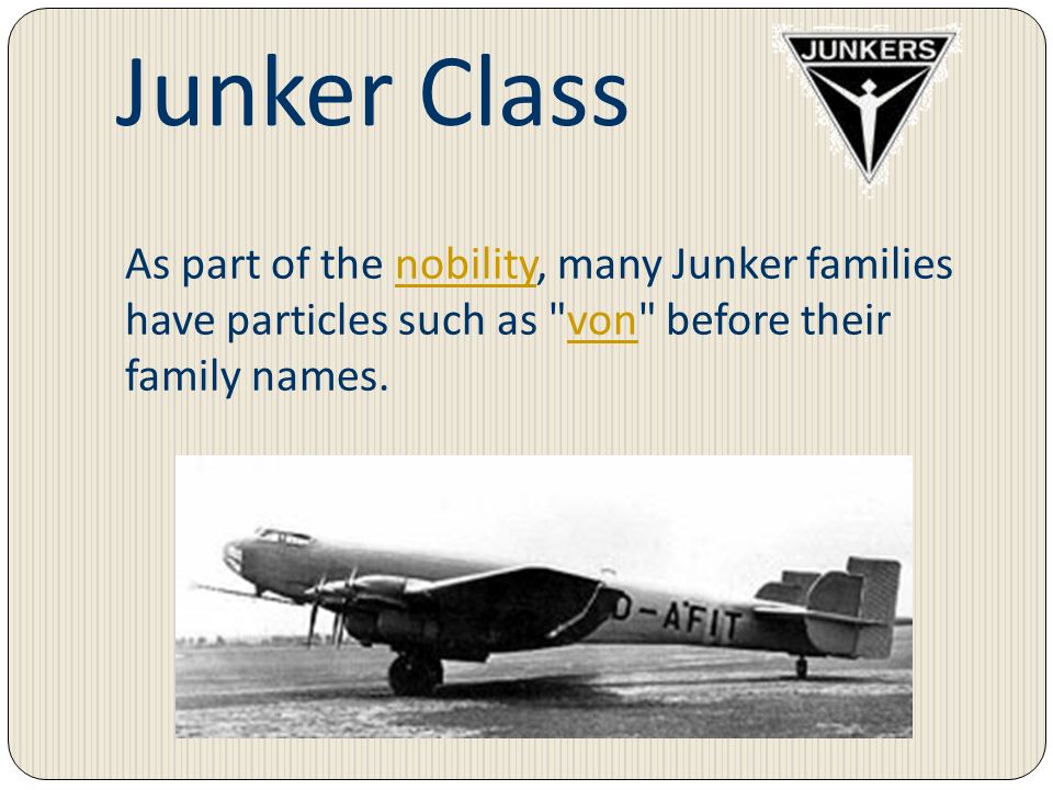 Junker Class As part of the nobility, many Junker families have particles such as