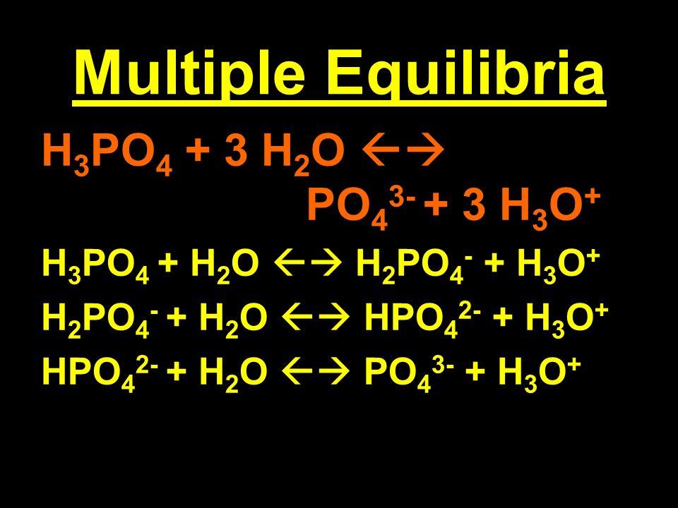 Multiple Equilibria H 3 PO 4 + 3 H 2 O PO 4 3- + 3 H 3 O + H 3 PO 4 + H 2 O H 2 PO 4 - + H 3 O + H 2 PO 4 - + H 2 O HPO 4 2- + H 3 O + HPO 4 2- + H 2 O PO 4 3- + H 3 O +