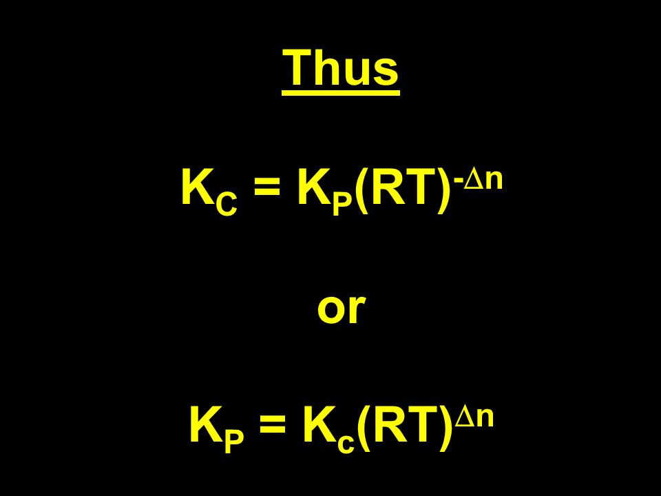 Thus K C = K P (RT) - n or K P = K c (RT) n
