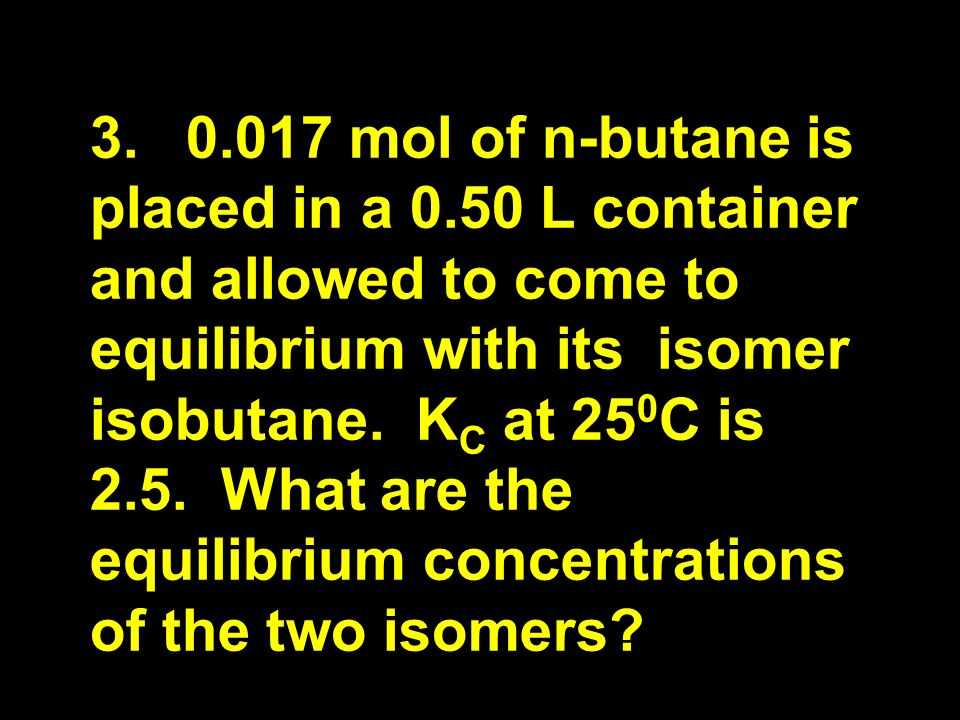 mol of n-butane is placed in a 0.50 L container and allowed to come to equilibrium with its isomer isobutane.