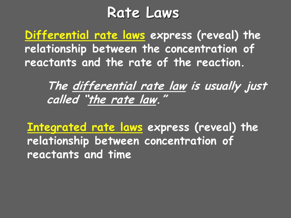 Rate Laws Differential rate laws express (reveal) the relationship between the concentration of reactants and the rate of the reaction. Integrated rat