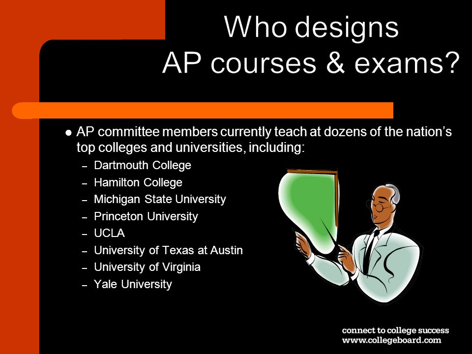 AP committee members currently teach at dozens of the nations top colleges and universities, including: – Dartmouth College – Hamilton College – Michi