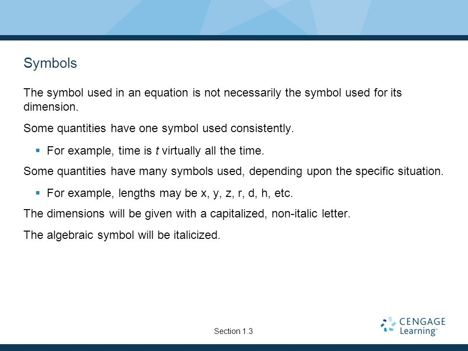 Symbols The symbol used in an equation is not necessarily the symbol used for its dimension. Some quantities have one symbol used consistently. For ex