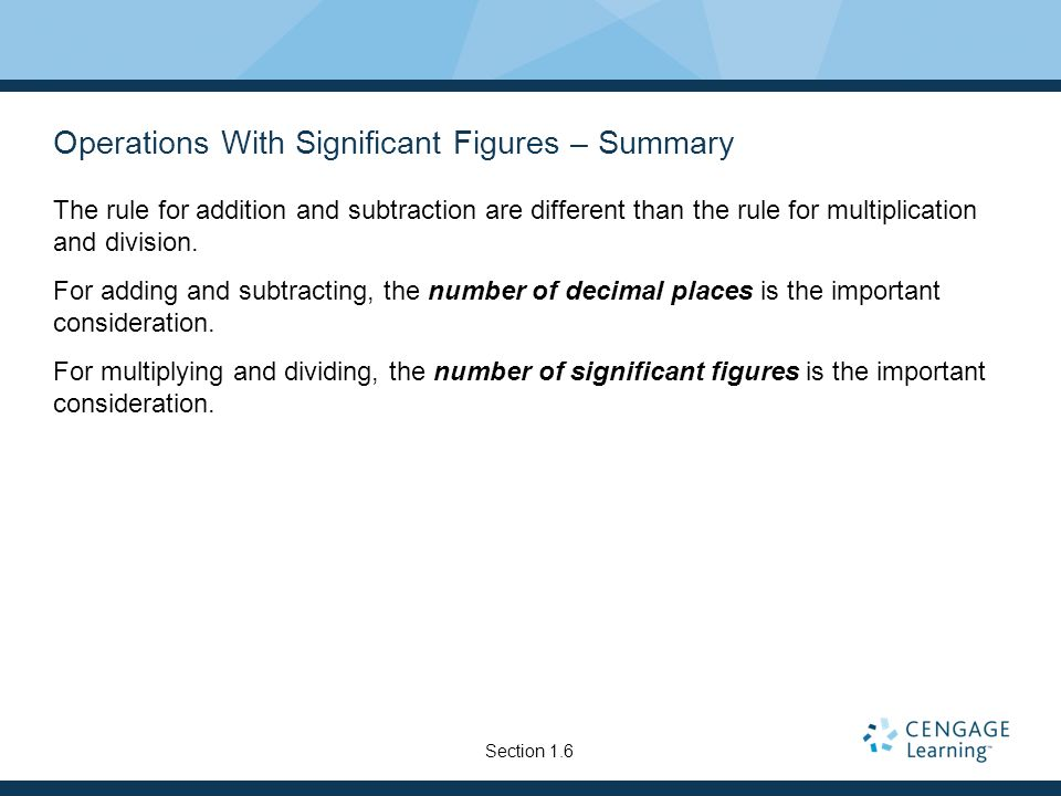 Operations With Significant Figures – Summary The rule for addition and subtraction are different than the rule for multiplication and division. For a