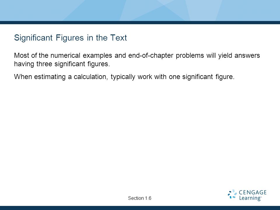 Significant Figures in the Text Most of the numerical examples and end-of-chapter problems will yield answers having three significant figures. When e