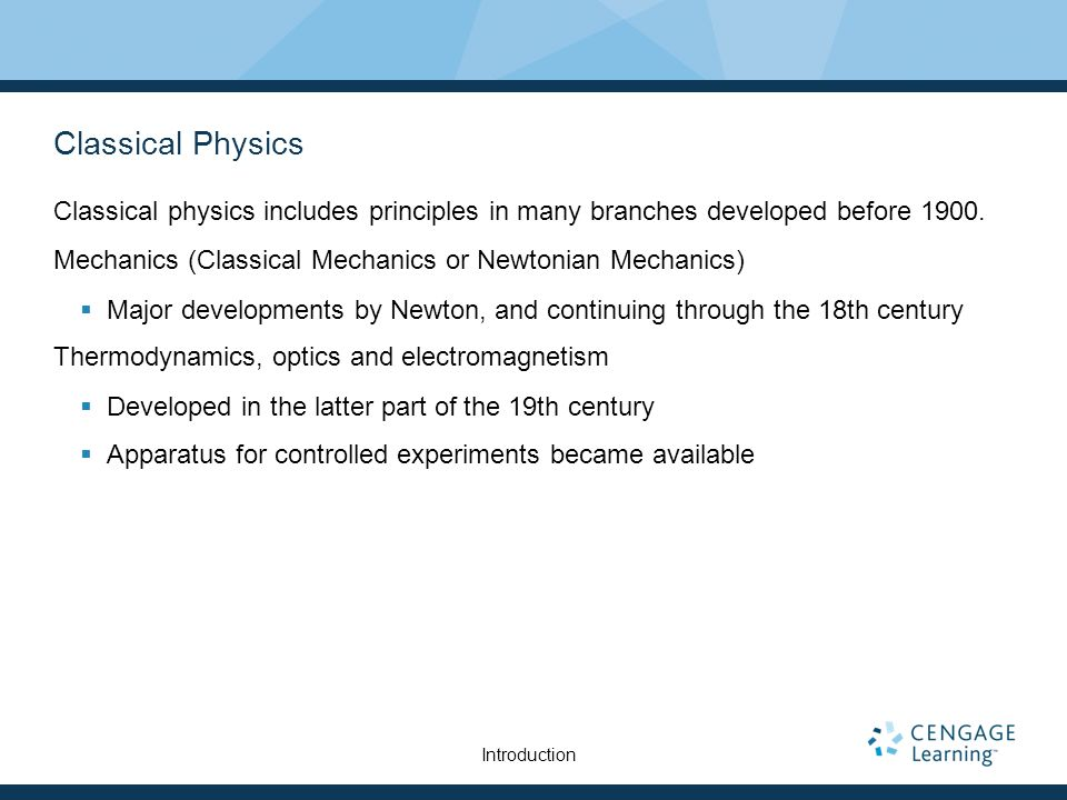 Classical Physics Classical physics includes principles in many branches developed before 1900. Mechanics (Classical Mechanics or Newtonian Mechanics)