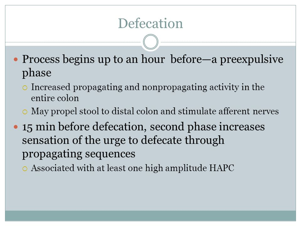 Defecation Process begins up to an hour beforea preexpulsive phase Increased propagating and nonpropagating activity in the entire colon May propel st
