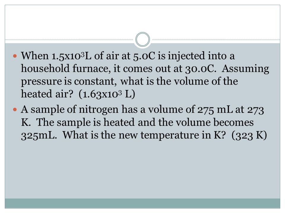 When 1.5x10 3 L of air at 5.0C is injected into a household furnace, it comes out at 30.0C. Assuming pressure is constant, what is the volume of the h